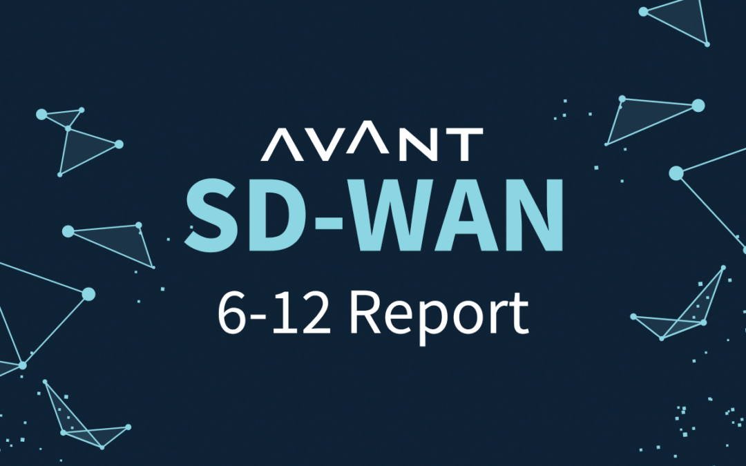 "AVANT Research & Analytics Launches Inaugural ""6-12 Report"" – Subject: SD-WAN"